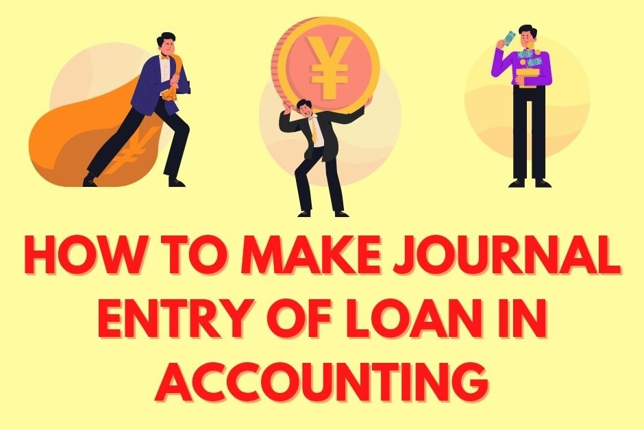 HOW TO MAKE JOURNAL ENTRY OF LOAN IN ACCOUNTING