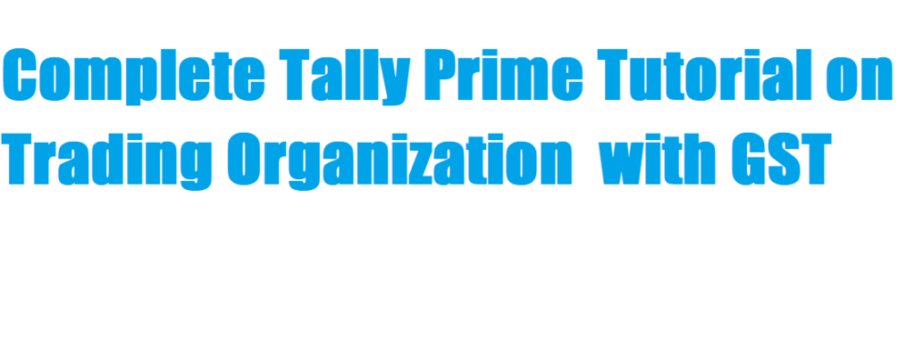 Complete Tally Prime Tutorial on Trading Organization with GST