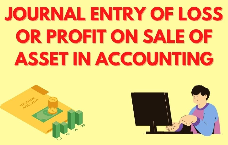 Journal Entry of Loss or profit on Sale of Asset in Accounting