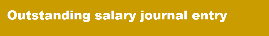 Outstanding salary journal entry