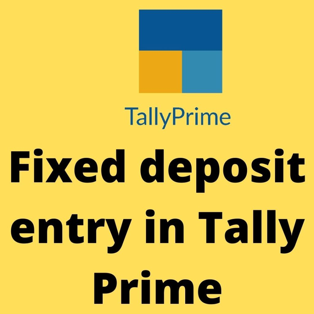 Fixed deposit entry in Tally Prime