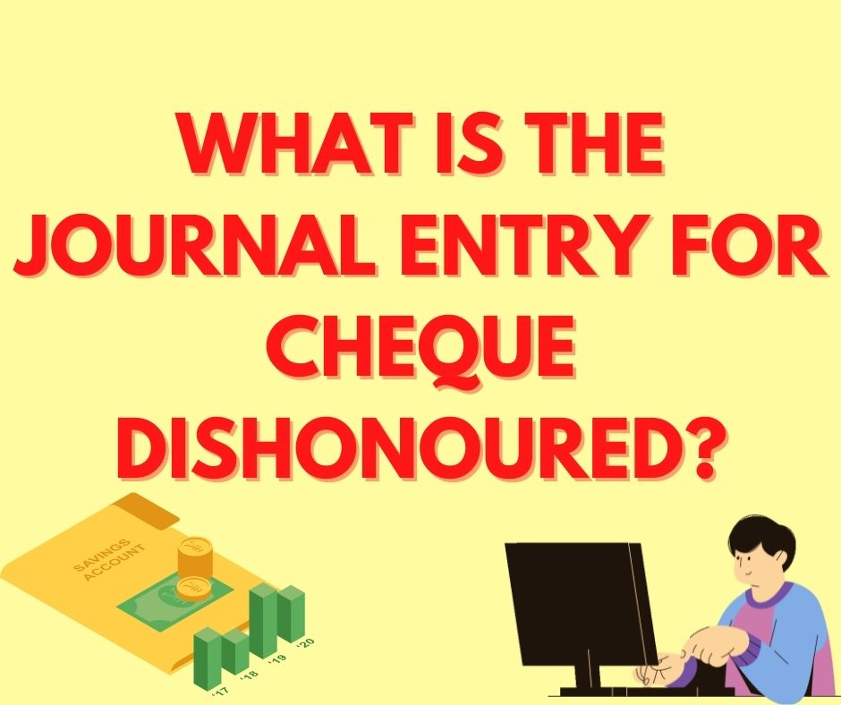 What is the journal entry for cheque dishonoured?