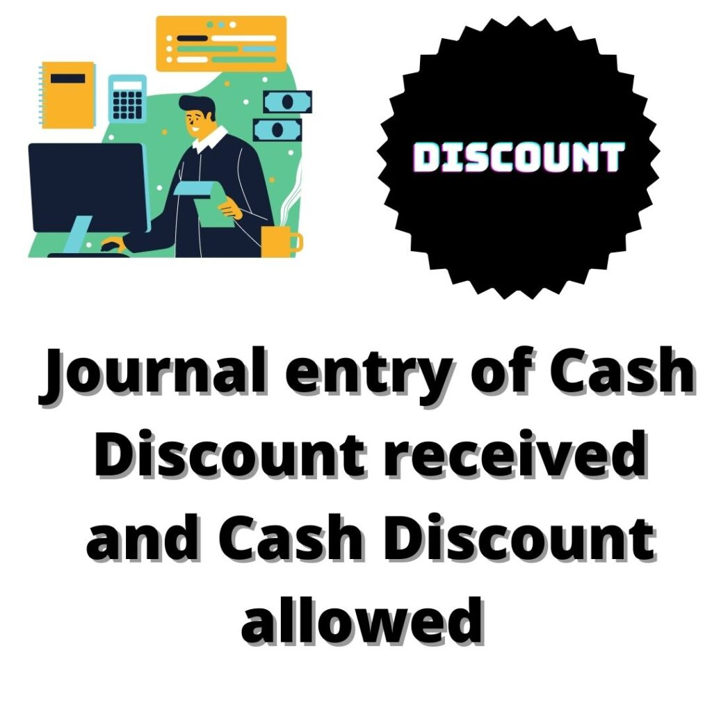 Journal entry of cash Discount received and Cash Discount allowed