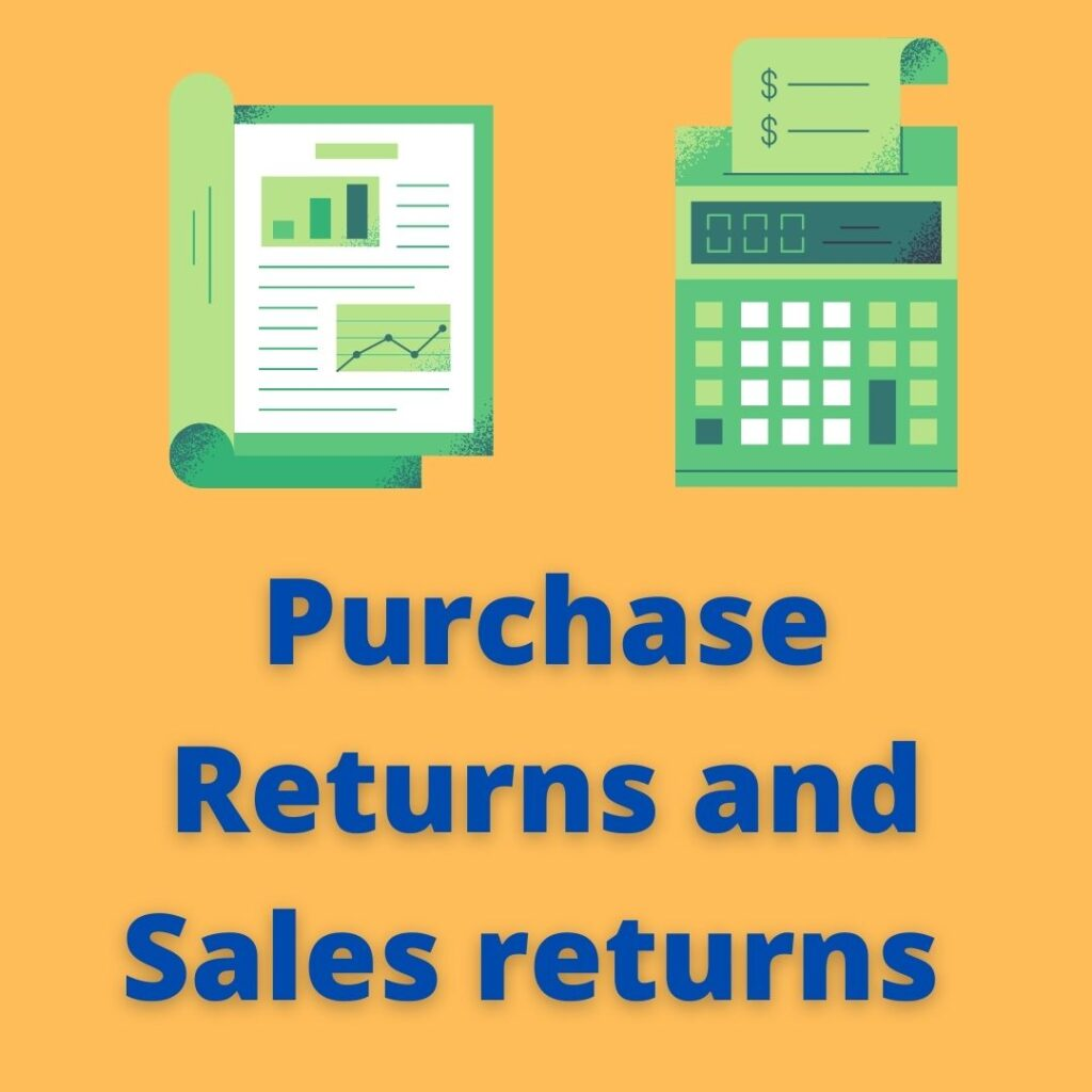 Purchase Returns and sales returns